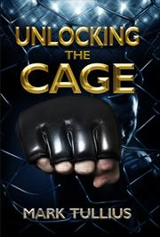 UNLOCKING THE CAGE by Mark Tullius