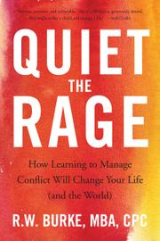 QUIET THE RAGE by R.W.  Burke