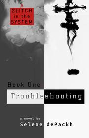 TROUBLESHOOTING by Selene  dePackh