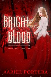 BRIGHT BLOOD by Aariel  Portera