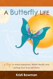 A BUTTERFLY LIFE by Kristi Bowman