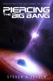 PIERCING THE BIG BANG by Steven A. Zecola