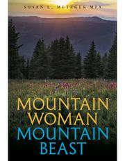 MOUNTAIN WOMAN MOUNTAIN BEAST by Susan L. Metzger