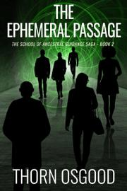 THE EPHEMERAL PASSAGE by Thorn  Osgood