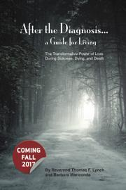 AFTER THE DIAGNOSIS: A GUIDE FOR LIVING by Thomas F.  Lynch