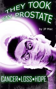 THEY TOOK MY PROSTATE by J.P. Mac
