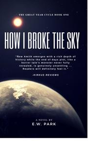 HOW I BROKE THE SKY by E.W.  Park
