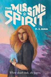 THE MISSING SPIRIT by P.J.  Maia