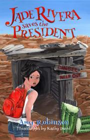 JADE RIVERA SAVES THE PRESIDENT by Amy  Robinson
