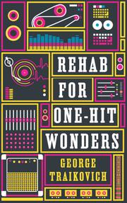 REHAB FOR ONE-HIT WONDERS by George  Traikovich
