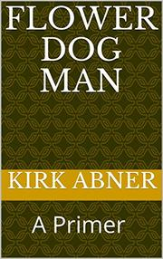 FLOWER DOG MAN by Kirk  Abner