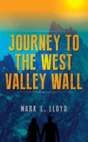 JOURNEY TO THE WEST VALLEY WALL by Mark L Lloyd
