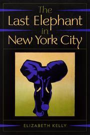 THE LAST ELEPHANT IN NEW YORK CITY by Elizabeth  Kelly