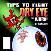 TIPS TO FIGHT DRY EYE THAT WORK! by Bill Vallely