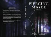 PIERCING MAYBE by Dan Cray