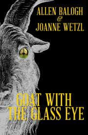 GOAT WITH THE GLASS EYE by Allen  Balogh