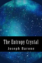 THE ENTROPY CRYSTAL by Joseph Barone