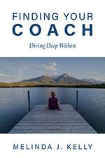 FINDING YOUR COACH by Melinda J.  Kelly