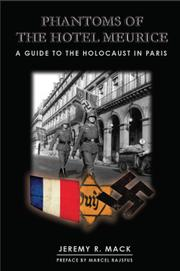PHANTOMS OF THE HOTEL MEURICE; A GUIDE TO THE HOLOCAUST IN PARIS by Jeremy R.  Mack