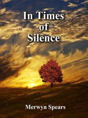 IN TIMES OF SILENCE by Merwyn  Spears