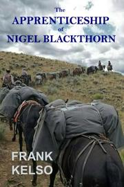 THE APPRENTICESHIP OF NIGEL BLACKTHORN by Frank  Kelso