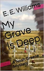MY GRAVE IS DEEP by E. E.  Williams