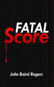 FATAL SCORE by John Baird  Rogers