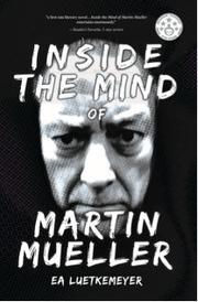 INSIDE THE MIND OF MARTIN MUELLER by EA  Luetkemeyer