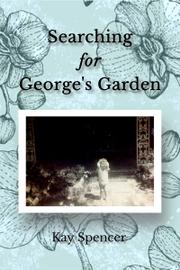 SEARCHING FOR GEORGE'S GARDEN by Kay  Spencer