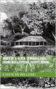 DIARY OF A BLACK SEMINOLE GIRL, EBONY NOEL (SPRING 1834 FLORIDA)  by Karen  McWilliams