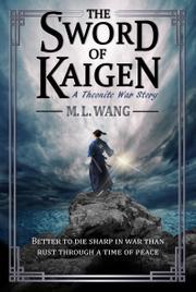 THE SWORD OF KAIGEN by M.L. Wang