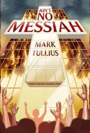 AIN'T NO MESSIAH by Mark Tullius