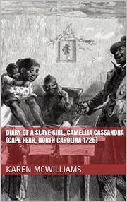 THE DIARY OF A SLAVE GIRL, CAMELLIA CASSANDRA by Karen  McWilliams