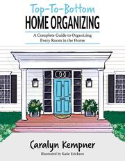 TOP-TO-BOTTOM HOME ORGANIZING by Caralyn Kempner