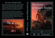 THE SCENT OF DISTANT WORLDS by W.D.  County