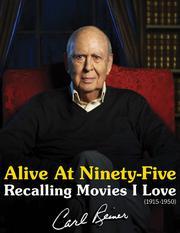 ALIVE AT NINETY-FIVE by Carl Reiner