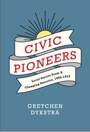 CIVIC PIONEERS by Gretchen  Dykstra