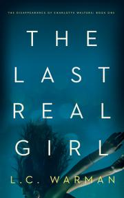 THE LAST REAL GIRL by L.C.  Warman