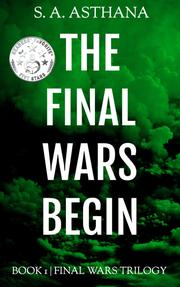 THE FINAL WARS BEGIN by S.A.  Asthana