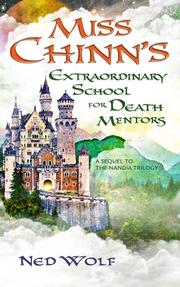 MISS CHINN'S EXTRAORDINARY SCHOOL FOR DEATH MENTORS by Ned  Wolf
