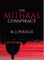 THE MITHRAS CONSPIRACY by M.J.  Polelle