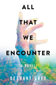 ALL THAT WE ENCOUNTER by Bethany  Grey