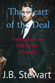 THE HEART OF THE DEAL by J.B.  Stewart