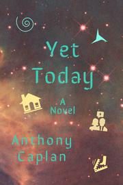 YET TODAY by Anthony Caplan