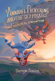 ANNABEL PICKERING AND THE SKY PIRATES by Bretigne Shaffer