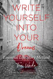 WRITE YOURSELF INTO YOUR DREAMS by Teri Wade