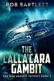 THE CALLA'CARA GAMBIT by Rob Bartlett