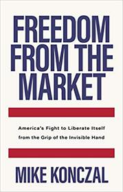 FREEDOM FROM THE MARKET by Mike Konczal
