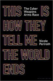 THIS IS HOW THEY TELL ME THE WORLD ENDS by Nicole Perlroth