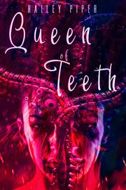 QUEEN OF TEETH by Hailey Piper